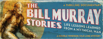 Bill Murray Stories: Life Lessons Learned From A Mythical Man